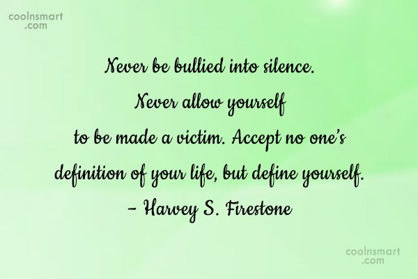 Bullying Quote: Never be bullied into silence. Never allow...