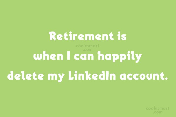 Retirement Quote: Retirement is when I can happily delete...