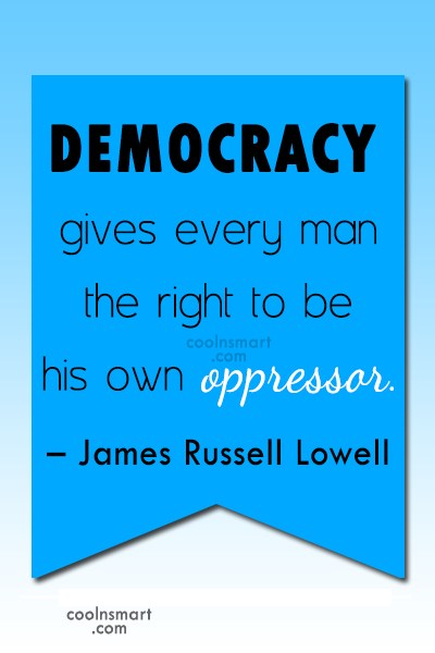 Quote: Democracy gives every man the right to...