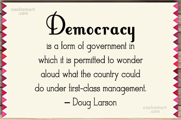 Government Quote: Democracy is a form of government in...