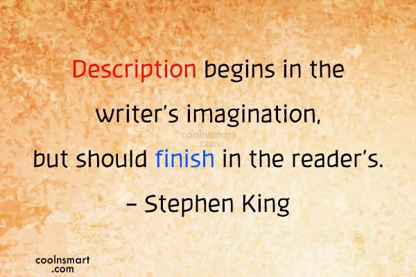 Quote: Description begins in the writer's imagination, but...