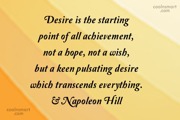 Desire Quote: Desire is the starting point of all...