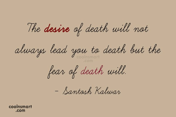 Quote: The desire of death will not always...