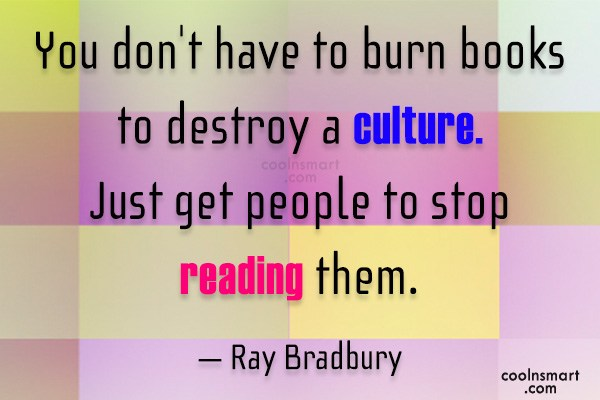 Quote: You don't have to burn books to...