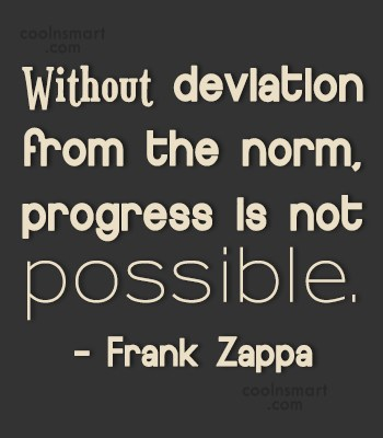 Progress Quote: Without deviation from the norm, progress is...