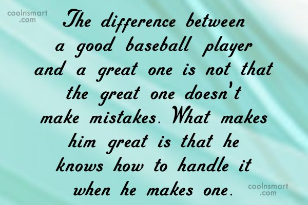 Baseball Quote: The difference between a good baseball player...