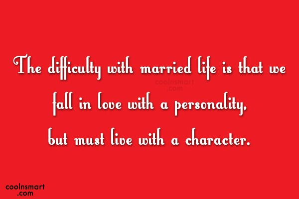 Anniversary Quote: The difficulty with married life is that...