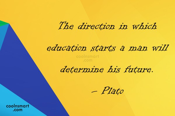 Quote: The direction in which education starts a...