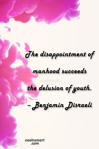 Quote: The disappointment of manhood succeeds the delusion...