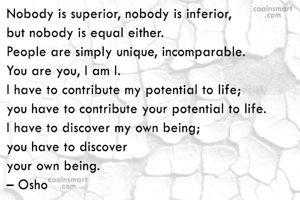Quote: Nobody is superior, nobody is inferior, but...