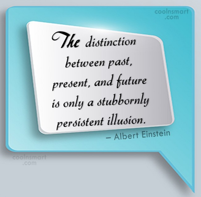 Past Quote: The distinction between past, present, and future...