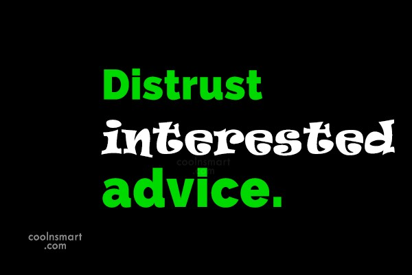 Quote: Distrust interested advice. – Aesop