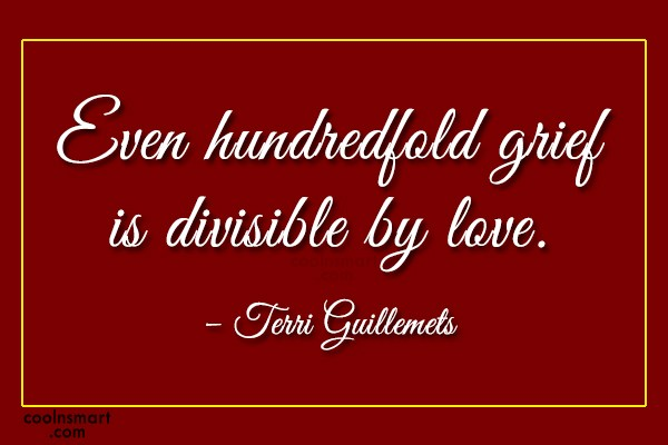 Grief Quote: Even hundredfold grief is divisible by love....