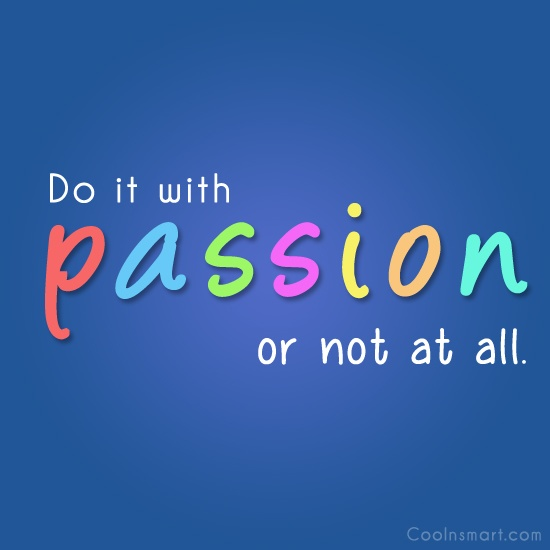 Passion Quote: Do it with passion or not at...