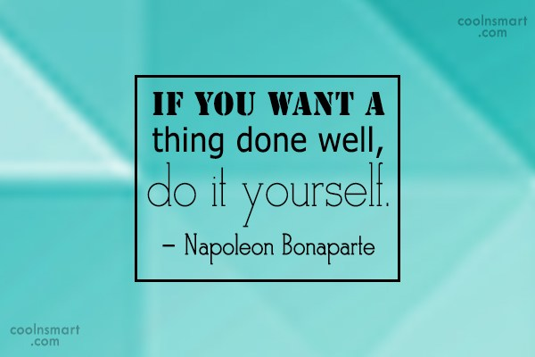 Quote: If you want a thing done well,...