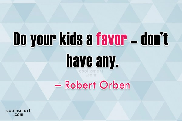 Children Quote: Do your kids a favor – don't...