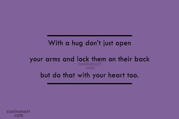 Hug Quote: With a hug don't just open your...