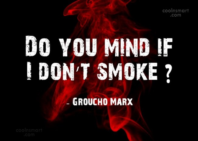 Quote: Do you mind if I don't smoke?... - CoolNsmart.com
