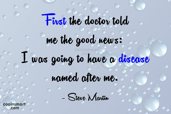 Quote: First the doctor told me the good...