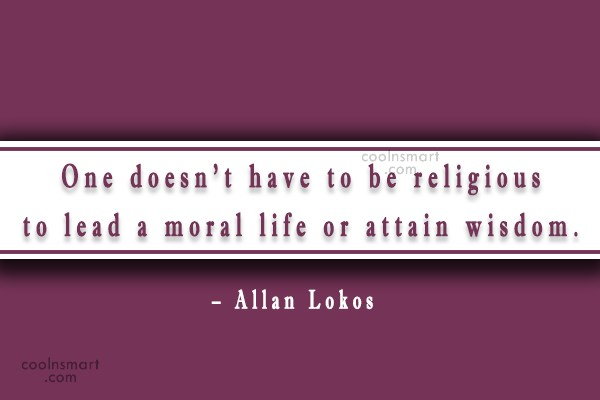 Religion Quote: One doesn't have to be religious to...