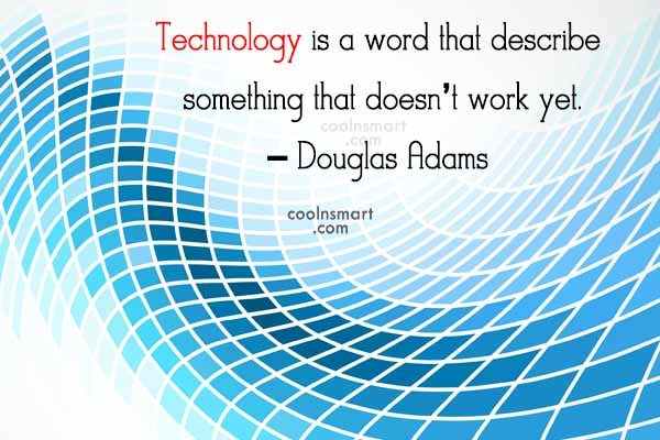 Quote: Technology is a word that describes something...