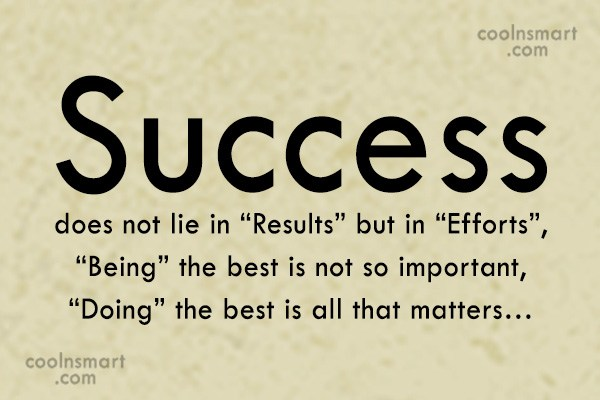 "Success Quote: Success does not lie in ""Results"" but..."