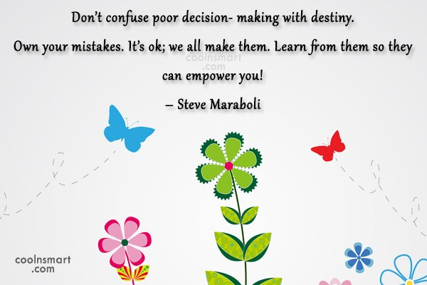 Decision Quote: Don't confuse poor decision- making with destiny....