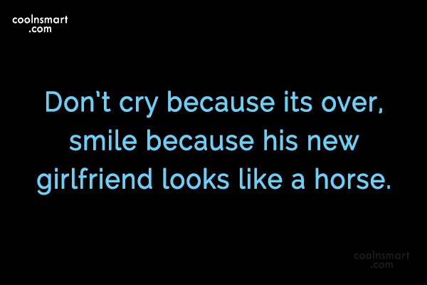 Ex Quote: Don't cry because its over, smile because...