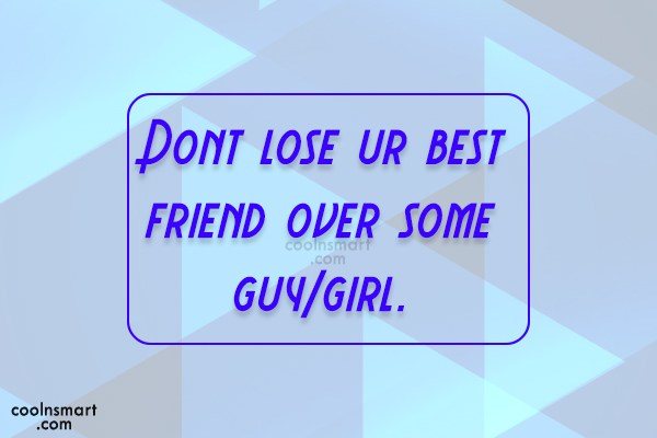 Quote To Ur Best Friend : Best friend quote dont lose ur over some