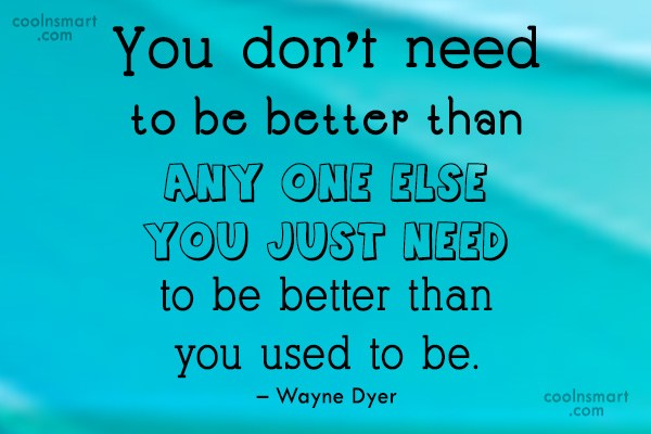 Self Esteem Quote: You don't need to be better than...