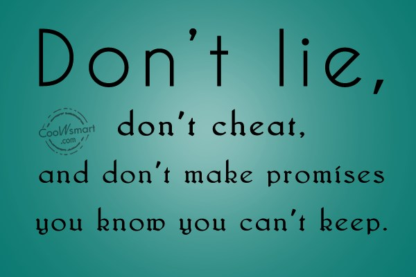 Cheating Quote: Don't lie, don't cheat, and don;t make...