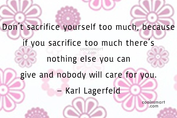Acceptance Quote: Don't sacrifice yourself too much, because if...