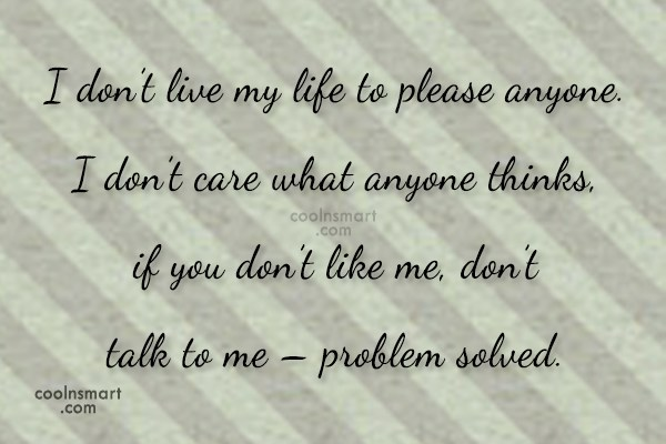 Quote: I don't live my life to please...