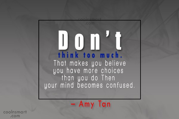 Thinking Quote: Don't think too much. That makes you...