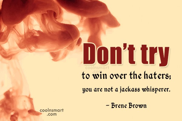 Hate Quote: Don't try to win over the haters;...