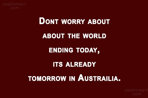 T-Shirt Quote: Dont worry about about the world ending...