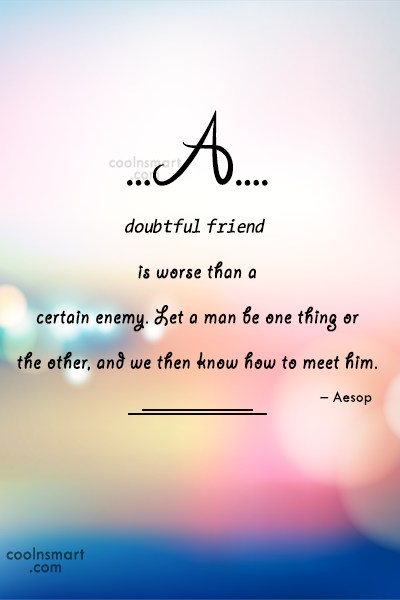 Quote: A doubtful friend is worse than a...