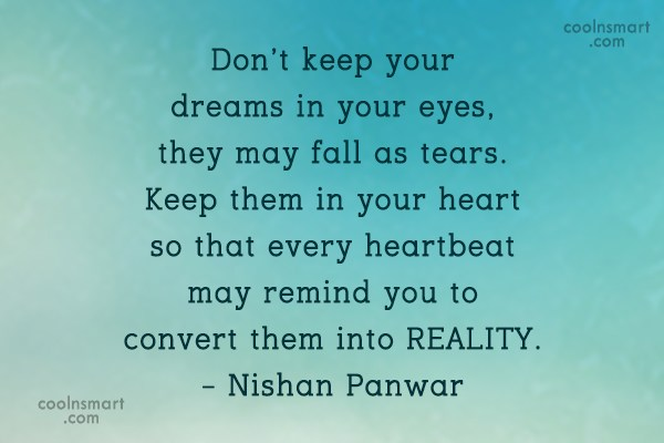 Dream Quote: Don't keep your dreams in your eyes,...