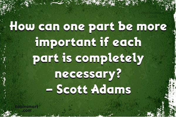 Quote: How can one part be more important...