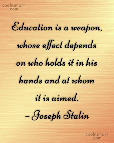 Weapons Quote: Education is a weapon, whose effect depends...