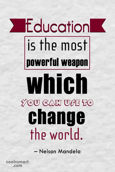Quote: Education is the most powerful weapon which...