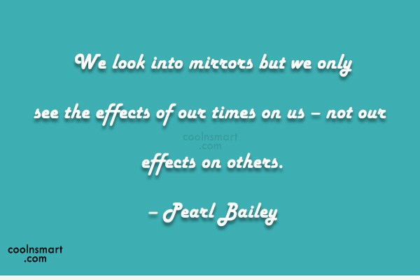 Quote: We look into mirrors but we only...