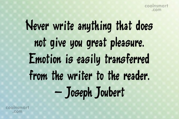 Quote: Never write anything that does not give...