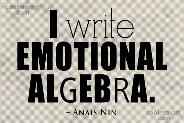 Quote: I write emotional algebra. – Anaïs Nin