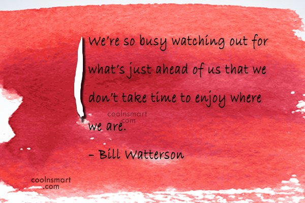 Future Quote: We're so busy watching out for what's...