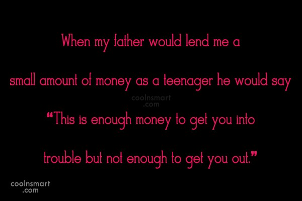 Money Quote: When my father would lend me a...
