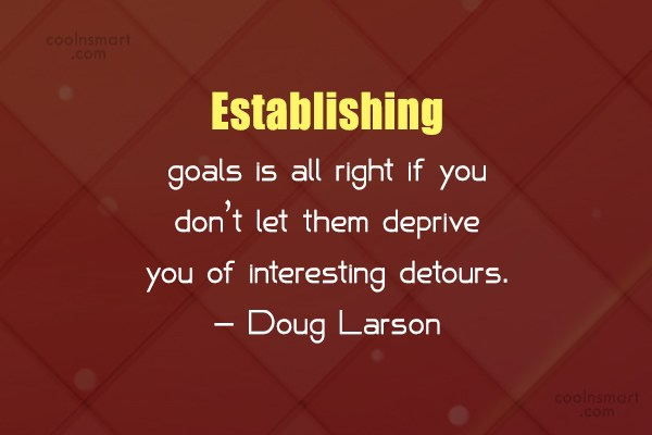 Goal Quote: Establishing goals is all right if you...