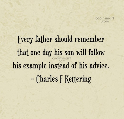 Son Quote: Every father should remember that one day...