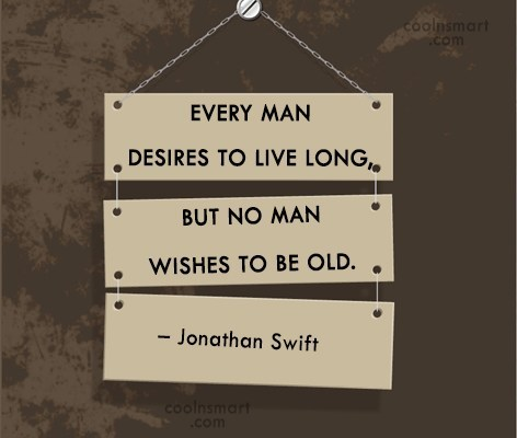 Age Quote: Every man desires to live long, but...