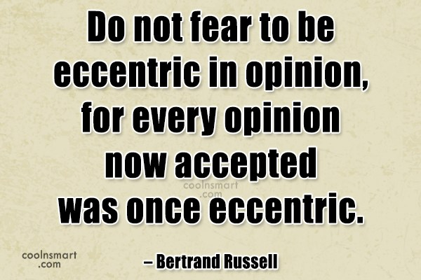Quote: Do not fear to be eccentric in...